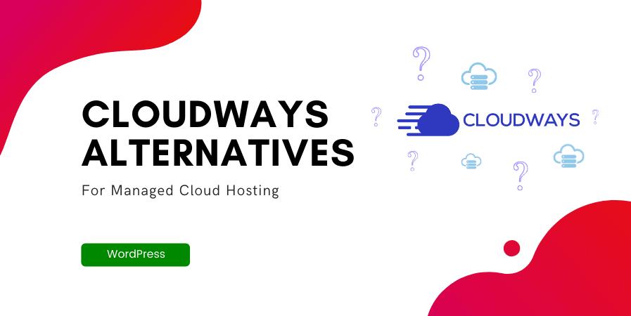 Cloudways alternatives for managed cloud Hosting